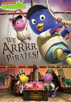 Cover image for The Backyardigans. We arrrr pirates! / Nickelodeon ; Viacom International Inc.