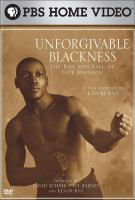 Cover image for Unforgivable blackness : the rise and fall of Jack Johnson / a Florentine Films production ; a film directed by Ken Burns ; written by Geoffrey C. Ward ; produced by David Schaye, Paul Barnes, Ken Burns ; American Lives Film Project ; WETA.