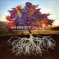 Cover image for Digging deep [sound recording] : subterranea / Robert Plant.
