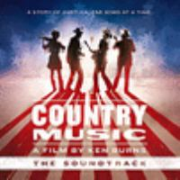Cover image for Country music, a film by Ken Burns [sound recording] : a story of America, one song at a time : the soundtrack.