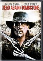 Cover image for Dead again in Tombstone / Universal 1440 Entertainment presents ; a film by Roel Reiné ; producer, Elaine Dysinger ; screenplay by Ethan Wiley ; story by Roel Reiné & Ethan Wiley ; directed by Roel Reiné.