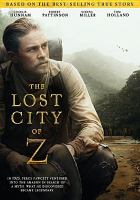 Cover image for The lost city of Z / written for the screen & directed by James Gray ; produced by Dede Gardner, Jeremy Kleiner, Anthony Katagas, James Gray, Dale Armin Johnson ; Amazon Studios presents ; in association with MICA Entertainment and Northern Ireland Screen ; a Plan B Entertainment production ; a Keep Your Head production ; a MadRiver Pictures production ; in association with Sierra Pictures ; a James Gray film.
