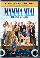 Cover image for Mamma mia! Here we go again / Universal Pictures presents ; in association with Legendary Pictures/Perfect World Pictures ; a Playtone/Littlestar production ; produced by Judy Craymer, Gary Goetzman ; story by Richard Curtis and Ol Parker and Catherine Johnson ; written and directed by Ol Parker.