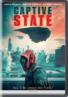 Cover image for Captive state / Participant Media presents; a Lightfuse & Gettaway production ; produced by David Crockett, Rupert Wyatt ; written by Erica Beeney & Rupert Wyatt ; directed by Rupert Wyatt.