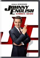 Cover image for Johnny English strikes again / Universal Pictures and Studiocanal present in association with Perfect World Pictures ; a Working Title production ; produced by Tim Bevan, Eric Fellner, Chris Clark ; screenplay by William Davies ; directed by David Kerr.