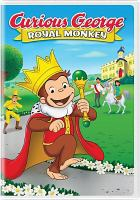 Cover image for Curious George, royal monkey / Universal Entertainment and Imagine Entertainment present a Universal Animation Studios production ; produced by Deirdre Brenner ; story by Dan & Nuria Wicksman ; screenplay by Dan & Nuria Wicksman, and Cliff Ruby & Elana Lesser, and Joe Stillman ; directed by Doug Murphy.