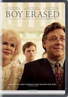 Cover image for Boy erased / Focus Features presents ; in association with Perfect World Pictures and Anonymous Content ; a Blue-Tongue Films/Anonymous Content production ; produced by Kerry Kohansky-Roberts, Steve Golin, Joel Edgerton ; written for the screen and directed by Joel Edgerton.