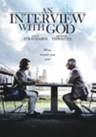 Cover image for An interview with God / Giving Films presents an Astute Films production ; produced by Ken Aguado and Fred Bernstein ; written by Ken Aguado ; directed by Perry Lang.