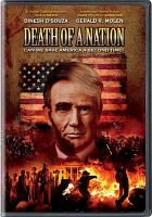 Cover image for Death of a nation / D'Souza Media LLC presents ; produced by Gerald R. Molen ; written and directed by Dinesh D'Souza & Bruce Schooley.