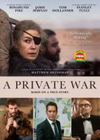 Cover image for A private war / Aviron Pictures presents in association with Tri G and the Fyzz Facility ; a Kamala Films, Thunder Road Films, Savvy Media Holdings, Denver & Delilah Films production ; produced by Basil Iwanyk, Marissa McMahon, Matthew George, Matthew Heineman, Charlize Theron ; written by Arash Amel ; directed by Matthew Heineman.