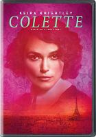 Cover image for Colette / a film by Wash Westmoreland ; Bleecker Street and 30 West present ; Bold Films and BFI present ; a Killer Films and Number 9 Films production ; produced by Elizabeth Karlsen, Stephen Woolley, Pamela Koffler, Christine Vachon, Michel Litvak, Gary Michael Walters ; story by Richard Glatzer ; screenplay by Richard Glatzer & Wash Westmoreland & Rebecca Lenkiewicz ; directed by Wash Westmoreland.