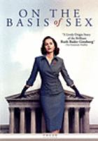 Cover image for On the basis of sex / Participant Media presents in association with Alibaba Pictures ; producer, Jonathan King ; produced by Robert Cort ; written by Daniel Stiepleman ; directed by Mimi Leder.
