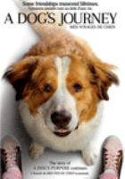 Cover image for A dog's journey / Amblin Entertainment and Reliance Entertainmant present ; in association with Walden Media, Alibaba Pictures ; a Pariah production ; produced by Gavin Polone ; screenplay by W. Bruce Cameron & Cathryn Michon and Maya Forbes & Wally Wolodarsky ; directed by Gail Mancuso.