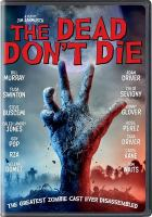 Cover image for The dead don't die / Focus Features presents ; a Kill the Head production ; in association with Longride, Animal Kingdom, Film i Väst, Chimney ; written and directed by Jim Jarmusch ; produced by Joshua Astrachan, Carter Logan.