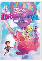 Cover image for Barbie Dreamtopia. Festival of fun / Mattel Creations presents ; written by Kate Boutilier, Joan Considine Johnson, Donna Logan, David Rosenberg ; directed by Eran Lazar.