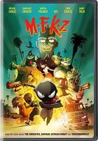 Cover image for MFKZ / producer, Anthony Roux ; screenplay, Guillaume Renard ; directed by Shojiro Nishimi and Guillaume Renard.