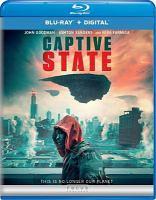 Cover image for Captive state [BLU-RAY] / Participant Media presents ; produced by David Crockett, Rupert Wyatt ; written by Erica Beeney & Rupert Wyatt ; directed by Rupert Wyatt.