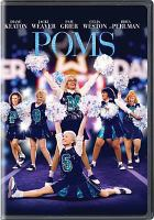 Cover image for Poms / STXfilms and Entertainment One present ; a Sierra Pictures, Mad as Birds, Rose Pictures production ; produced by Kelly McCormick, Alex Saks, Rose Ganguzza, Andy Evans, Ade Shannon, Celyn Jones, Sean Marley ; story by Zara Hayes and Shane Atkinson ; screenplay by Shane Atkinson ; directed by Zara Hayes.