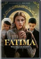 Cover image for Fatima / Picturehouse presents ; an Origin Entertainment/Elysia Productions production ; in association with Rose Pictures ; produced by James T. Volk, Dick Lyles, Stefano Buono, Maribel Lopera Sierra, Marco Pontecorvo, Rose Ganguzza, Natasha Howes ; written by Marco Pontecorvo & Valerio D'Annunzio and Barbara Nicolosi ; directed by Marco Pontecorvo.