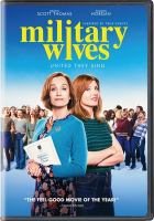 Cover image for Military wives / Bleecker Street, Ingenious Media present ; in association with Embankment Films ; a 42 production ; in association with Tempo Productions ; produced by Piers Tempest, Ben Pugh and Rory Aitken ; written by Rachel Tunnard and Rosanne Flynn ; directed by Peter Cattaneo.
