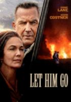 Cover image for Let him go / written for the screen and directed by Thomas Bezucha ; produced by Paula Mazur, Mitchell Kaplan, Thomas Bezucha ; a Focus Features presentation ; a Mazur Kaplan production.