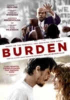 Cover image for Burden / 101 Studios presents a production of The Firm ; an Unburdened Entertainment production ; in association with the Fyzz Facility, Bill Kenwright Films ; produced by Robbie Brenner, Jincheng, Bill Kenwright ; written & directed by Andrew Heckler.
