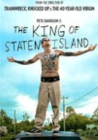Cover image for The king of Staten Island / Universal Pictures presents ; in association with Perfect World Pictures ; directed by Judd Apatow ; written by Judd Apatow & Pete Davidson & Dave Sirius ; produced by Judd Apatow, Barry Mendel ; an Apatow Company production.