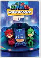 Cover image for PJ Masks. Wheels of a hero.