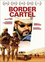 Cover image for Border Cartel / Wownow Entertainment ; directed by Luis Anthonio Rodriguez ; written by Israel Rios.