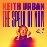 Cover image for The speed of now. Part 1 [sound recording] / Keith Urban.