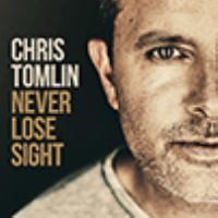 Cover image for Never lose sight [sound recording] / Chris Tomlin.