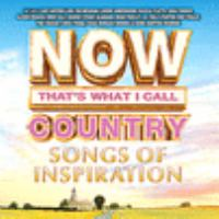 Cover image for Now that's what I call country. Songs of inspiration [sound recording].