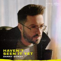Cover image for Haven't seen it yet [sound recording] / Danny Gokey.