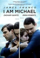 Cover image for I am Michael / Patriot Pictures with Rabbit Bandini Productions and That's Hollywood Pictures present ; produced by James Franco, Vince Jolivette, Michael Mendelsohn, Ron Singer, Scott Reed ; screenplay by Justin Kelly and Stacy Miller ; directed by Justin Kelly.