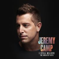 Cover image for I still believe [sound recording] : the greatest hits / Jeremy Camp.