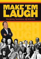 Cover image for Make 'em laugh : the funny business of America / a co-production of Ghost Light Films and Thirteen/WNET New York in association with Rhino Entertainment and BBC ; produced by Michael Kantor and Sally Rosenthal ; directed by Michael Kantor ; written by Michael Kantor and Laurence Maslon.