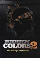 Cover image for Hidden colors 2 : the triumph of melanin / King Flex Films ; directed by Tariq Nasheed ; assistant producer, Ola Akinroluyo ; executive producers, Robert Barnes, Thaddeus A. Blue, Tariq Nasheed, Emeri Shelton.