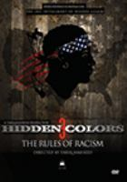 Cover image for Hidden colors 3 : the rules of racism / King Flex Films ; a Tariq Nasheed film ; co-producers, Haneef Muhammad, Henry Thompson ; assistant producer, Ola Akinroluyo ; executive producers, David C. Rhodes, Tariq Nasheed. directed by Tariq Nasheed.