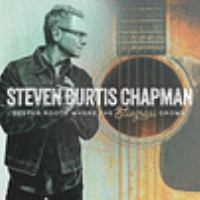 Cover image for Deeper roots [sound recording] : where the bluegrass grows / Steven Curtis Chapman.