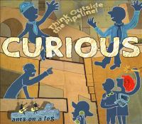 Cover image for Curious [sound recording] : think outside the pipeline! / Ants on a Log.