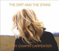 Cover image for The dirt and the stars [sound recording] / Mary Chapin Carpenter.