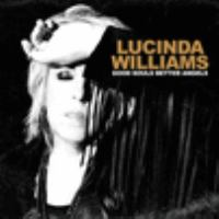 Cover image for Good souls better angels [sound recording] / Lucinda Williams.