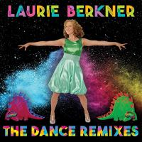 Cover image for The dance remixes [sound recording] / Laurie Berkner.