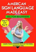 Cover image for Sign language made easy. Learn food, cooking, days of the week, months & time / Noah Sunday, director.
