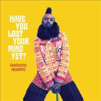 Cover image for Have you lost your mind yet? [sound recording] / Fantastic Negrito.