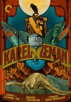 Cover image for Three fantastic journeys by Karel Zeman : A  journey to the beginning of time ; Invention for destruction ; The fabulous Baron Munchausen / written and directed by Karel Zeman.