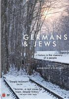 Cover image for Germans & Jews : history is the memory of a people / a Five Tree Jacket production ; a film by Janina Quint & Tal Recanati.