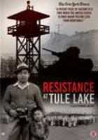 Cover image for Resistance at Tule Lake / Labheart Media and Life or Liberty present ; director, writer, editor, Konrad Aderer.