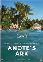 Cover image for Anote's ark / EyeSteelFilm ; written, directed and produced by Matthieu Rytz ; produced in association with Documentary Channel, IKONdocs.