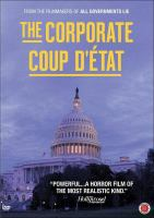 Cover image for The corporate coup d'etat / produced by White Pine Pictures and Ventana-Film in association with Super Channel, ZDF/ARTE, and YLE ; director, Fred Peabody ; producer, Peter Raymont.